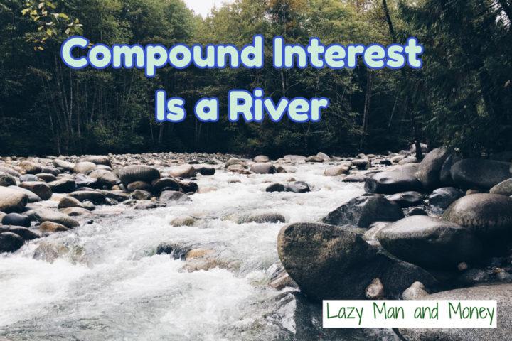 Compound Interest is a River
